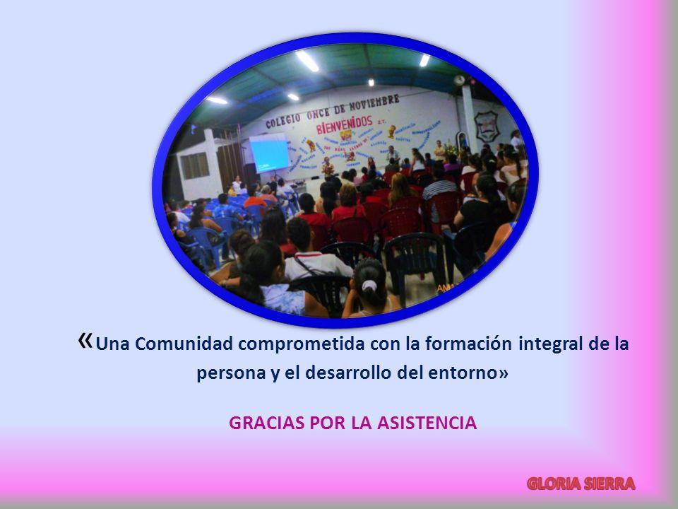 « Una Comunidad comprometida con la formación integral de la persona y el desarrollo del entorno» GRACIAS POR LA ASISTENCIA