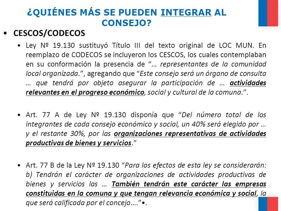 ¿ QUIÉNES MÁS SE PUEDEN INTEGRAR AL CONSEJO? CESCOS/CODECOS Ley Nº 19.130 sustituyó Título III del texto original de LOC MUN. En reemplazo de CODECOS