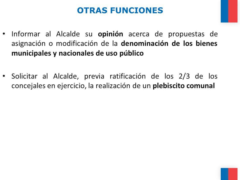 OTRAS FUNCIONES Informar al Alcalde su opinión acerca de propuestas de asignación o modificación de la denominación de los bienes municipales y nacion