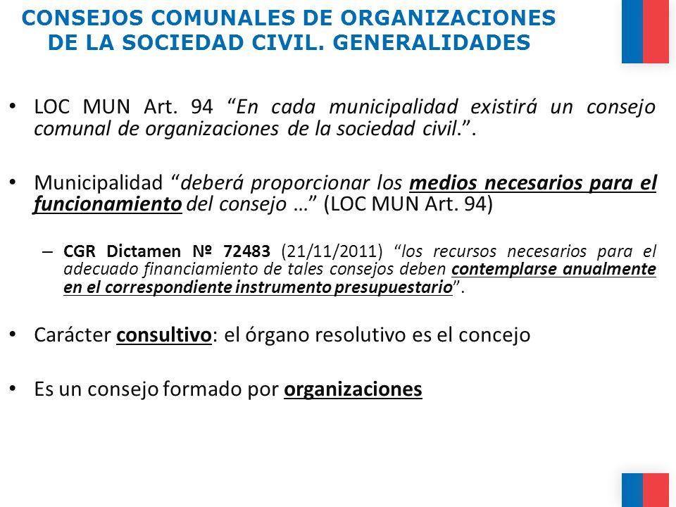 CONSEJOS COMUNALES DE ORGANIZACIONES DE LA SOCIEDAD CIVIL. GENERALIDADES LOC MUN Art. 94 En cada municipalidad existirá un consejo comunal de organiza