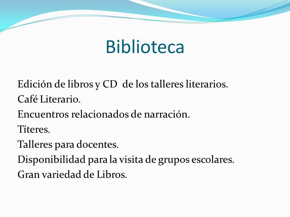 Biblioteca Edición de libros y CD de los talleres literarios. Café Literario. Encuentros relacionados de narración. Títeres. Talleres para docentes. D