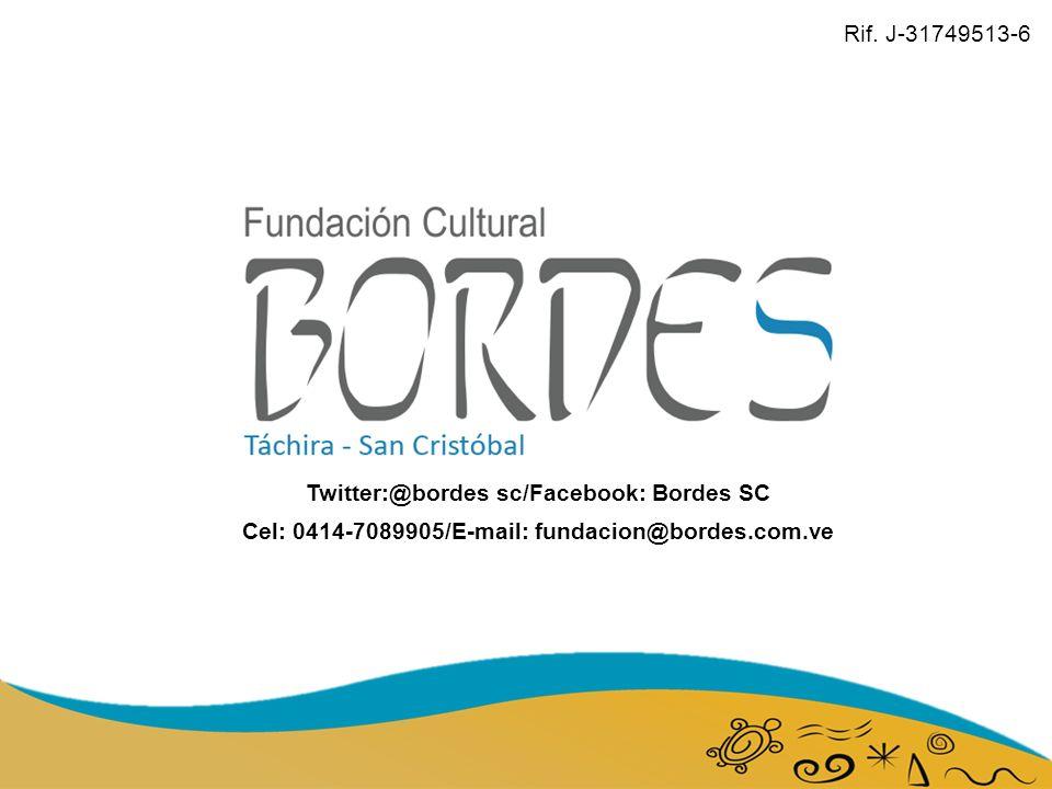 Twitter:@bordes sc/Facebook: Bordes SC Cel: 0414-7089905/E-mail: fundacion@bordes.com.ve Rif.