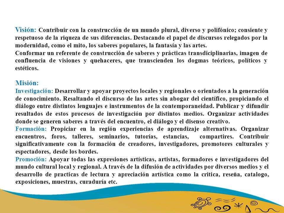 Misión: Investigación: Desarrollar y apoyar proyectos locales y regionales o orientados a la generación de conocimiento.