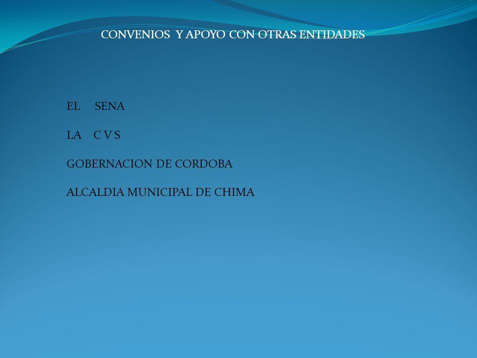 CONVENIOS Y APOYO CON OTRAS ENTIDADES EL SENA LA C V S GOBERNACION DE CORDOBA ALCALDIA MUNICIPAL DE CHIMA