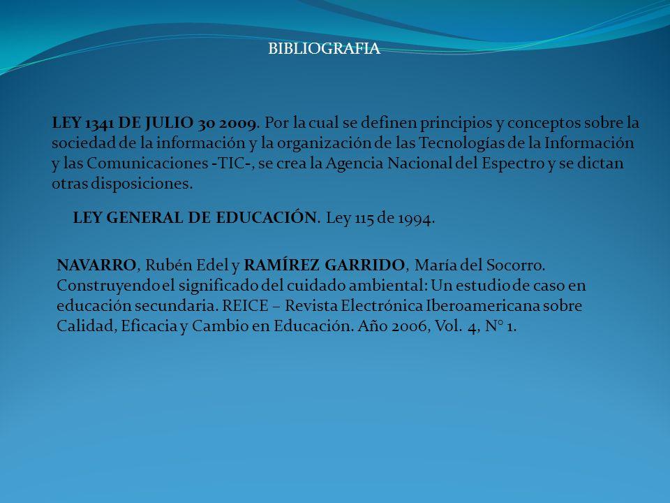 BIBLIOGRAFIA LEY 1341 DE JULIO 30 2009. Por la cual se definen principios y conceptos sobre la sociedad de la información y la organización de las Tec