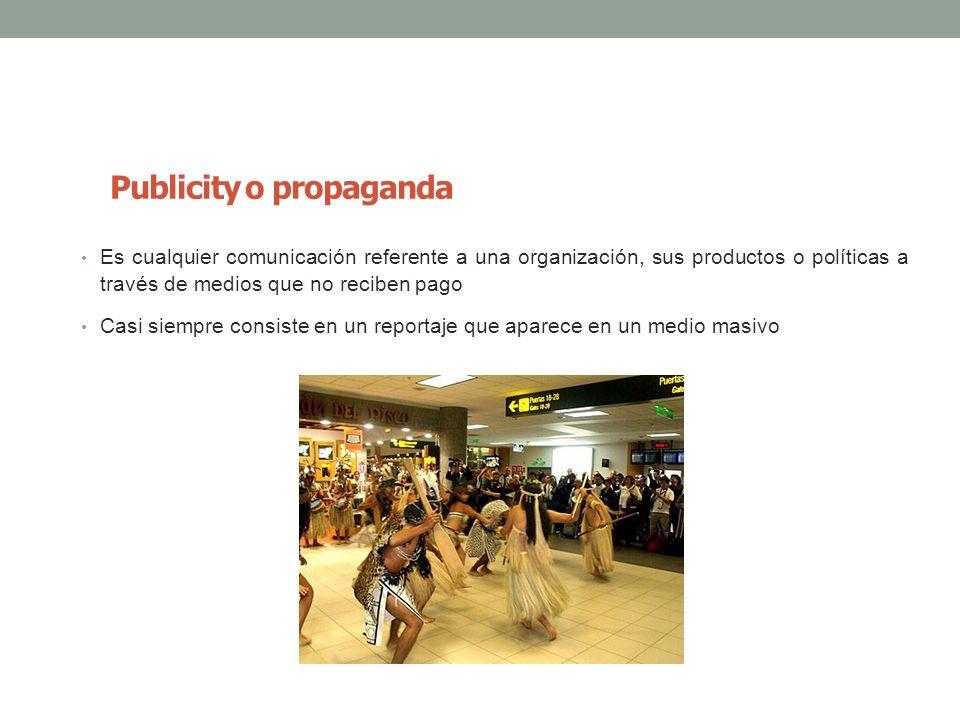 Publicity o propaganda Es cualquier comunicación referente a una organización, sus productos o políticas a través de medios que no reciben pago Casi s