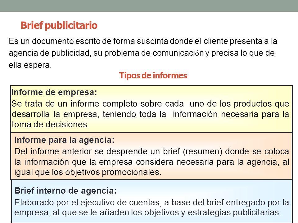 Brief publicitario Es un documento escrito de forma suscinta donde el cliente presenta a la agencia de publicidad, su problema de comunicaci ó n y pre