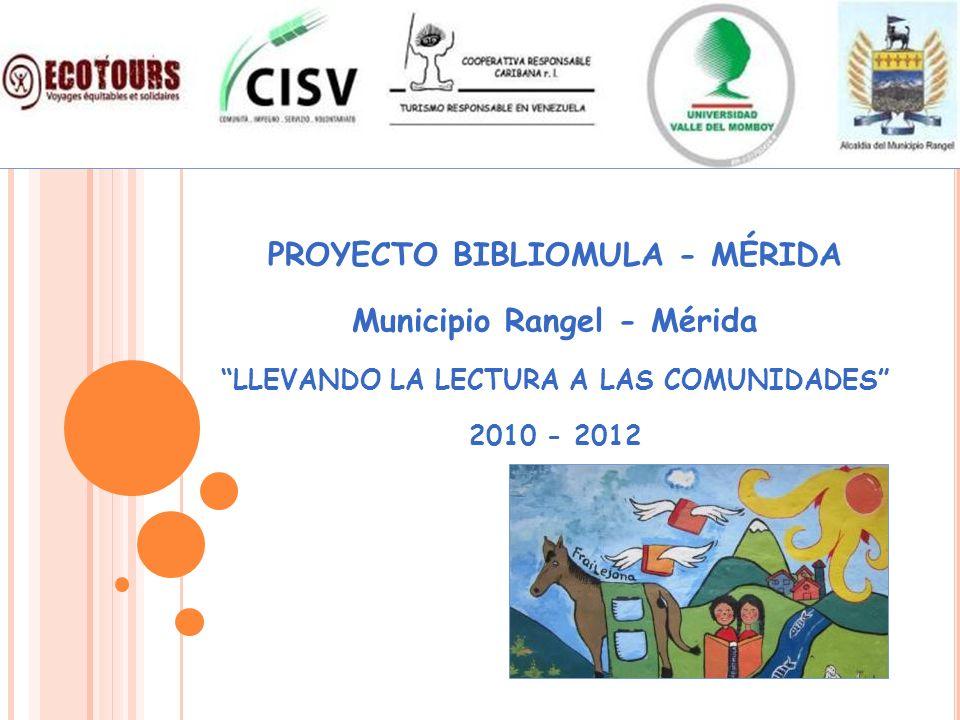 PROYECTO BIBLIOMULA - MÉRIDA Municipio Rangel - Mérida LLEVANDO LA LECTURA A LAS COMUNIDADES 2010 - 2012