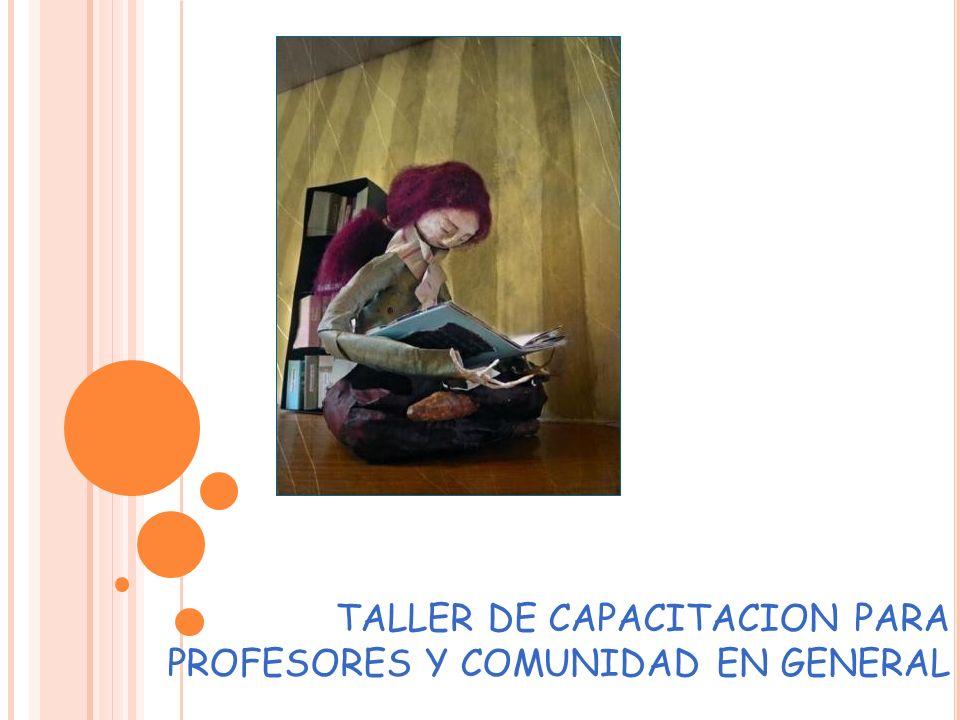 TALLER DE CAPACITACION PARA PROFESORES Y COMUNIDAD EN GENERAL