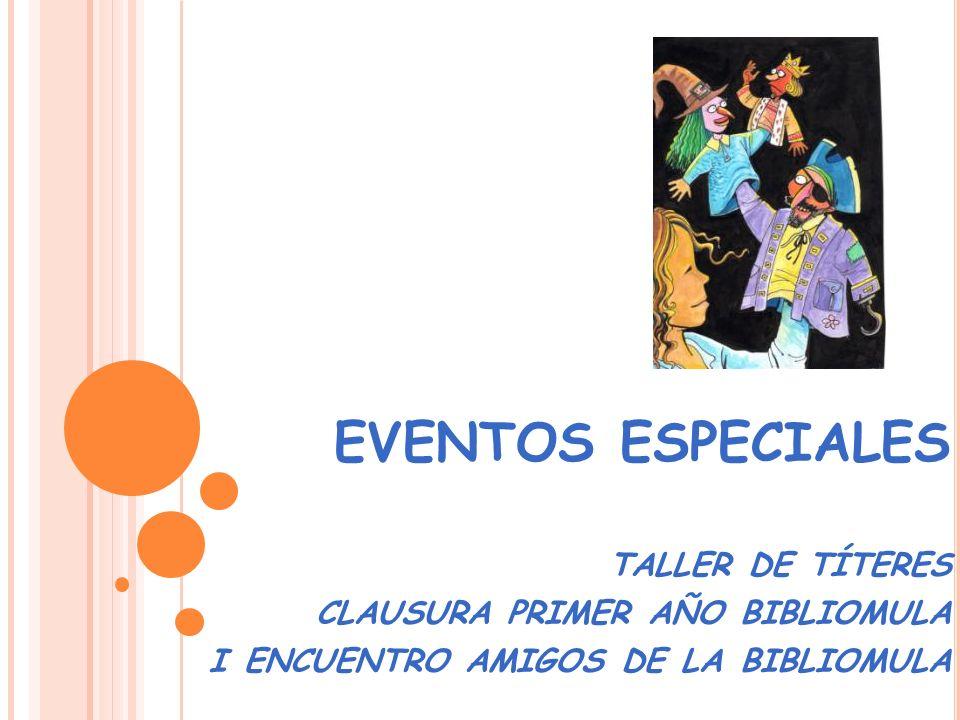 EVENTOS ESPECIALES TALLER DE TÍTERES CLAUSURA PRIMER AÑO BIBLIOMULA I ENCUENTRO AMIGOS DE LA BIBLIOMULA