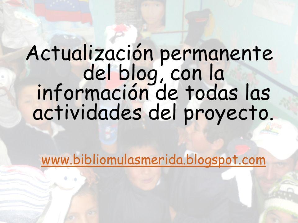 Actualización permanente del blog, con la información de todas las actividades del proyecto. www.bibliomulasmerida.blogspot.com