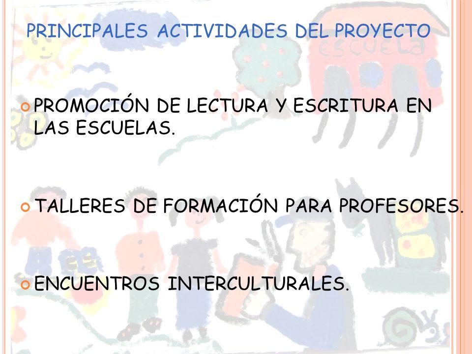 PRINCIPALES ACTIVIDADES DEL PROYECTO PROMOCIÓN DE LECTURA Y ESCRITURA EN LAS ESCUELAS. TALLERES DE FORMACIÓN PARA PROFESORES. ENCUENTROS INTERCULTURAL