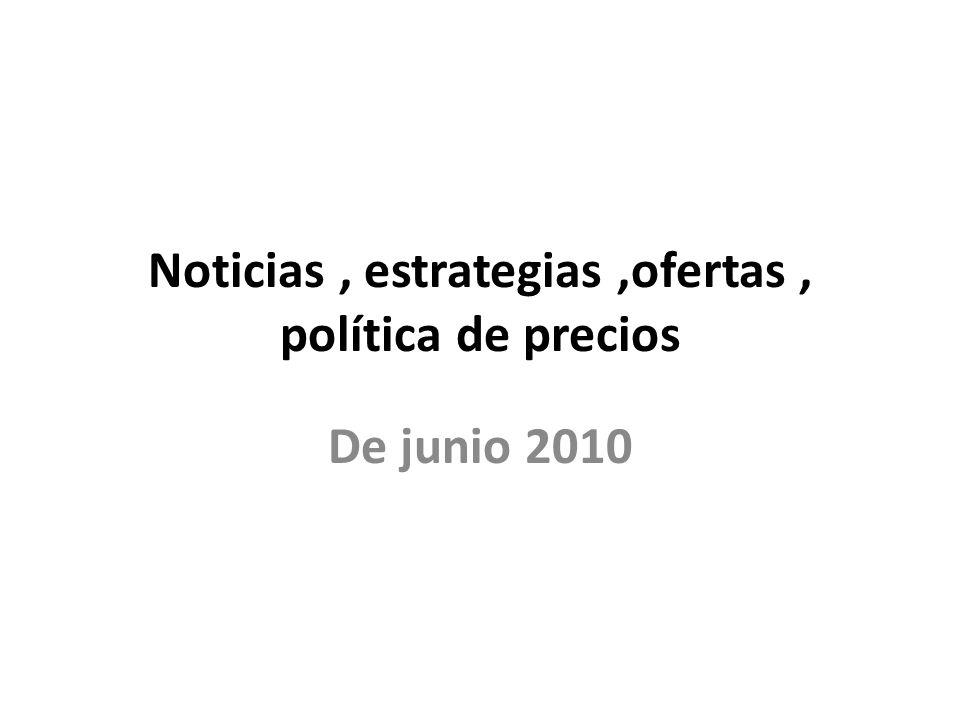 Noticias, estrategias,ofertas, política de precios De junio 2010