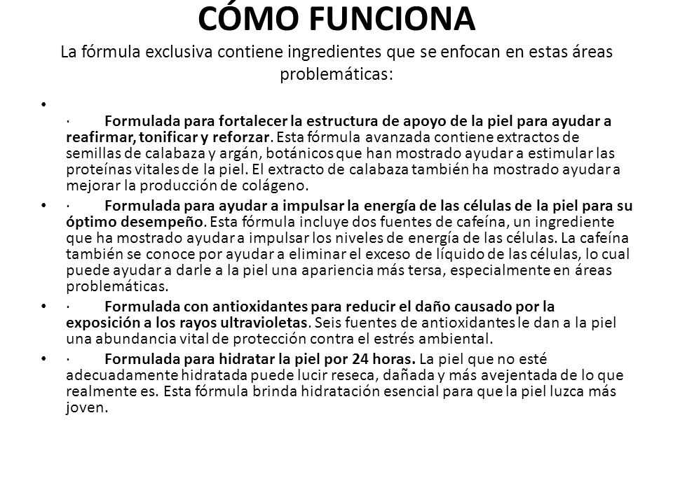 CÓMO FUNCIONA La fórmula exclusiva contiene ingredientes que se enfocan en estas áreas problemáticas: · Formulada para fortalecer la estructura de apo