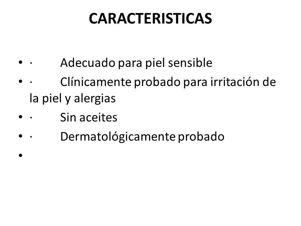 CARACTERISTICAS · Adecuado para piel sensible · Clínicamente probado para irritación de la piel y alergias · Sin aceites · Dermatológicamente probado