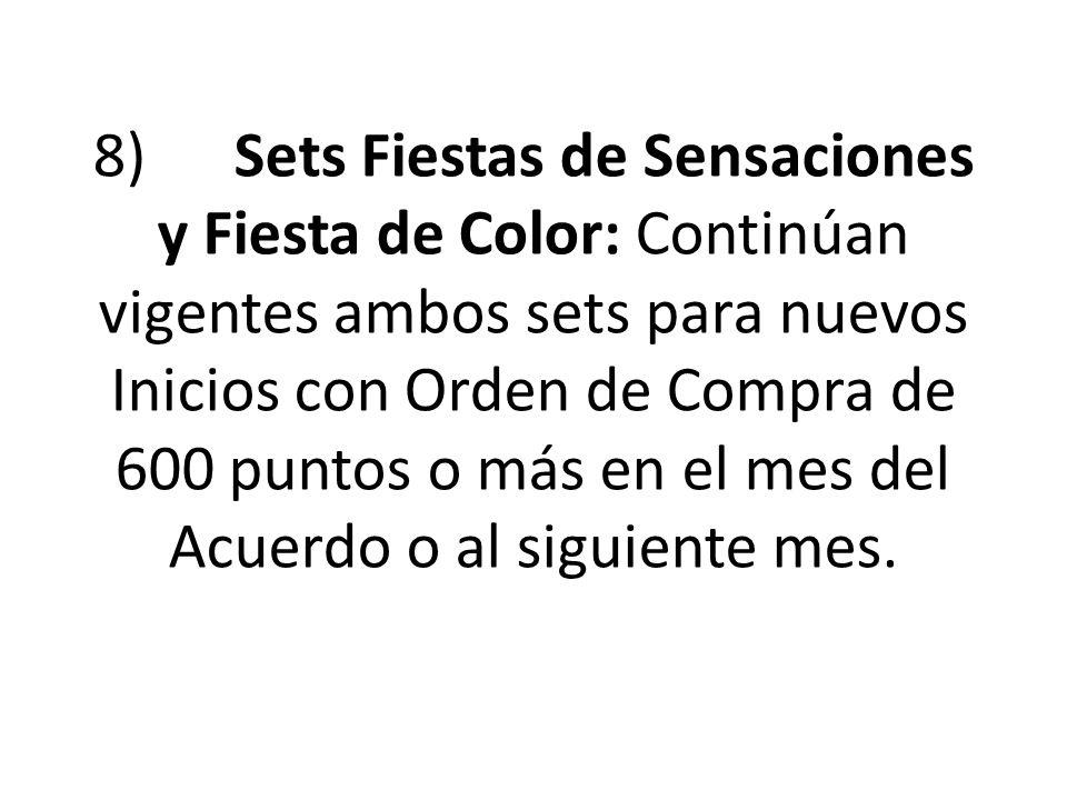 8) Sets Fiestas de Sensaciones y Fiesta de Color: Continúan vigentes ambos sets para nuevos Inicios con Orden de Compra de 600 puntos o más en el mes del Acuerdo o al siguiente mes.