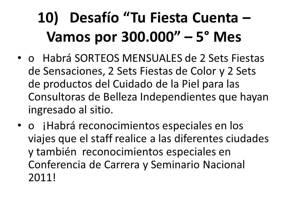 10) Desafío Tu Fiesta Cuenta – Vamos por 300.000 – 5° Mes o Habrá SORTEOS MENSUALES de 2 Sets Fiestas de Sensaciones, 2 Sets Fiestas de Color y 2 Sets