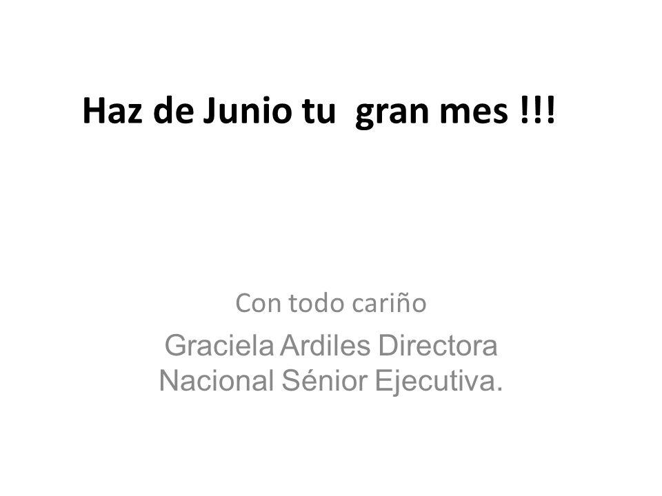 Haz de Junio tu gran mes !!! Con todo cariño Graciela Ardiles Directora Nacional Sénior Ejecutiva.