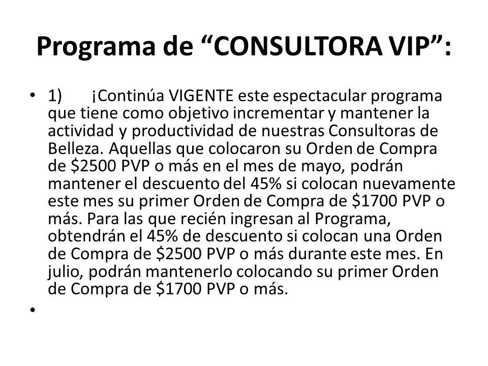 Programa de CONSULTORA VIP: 1) ¡Continúa VIGENTE este espectacular programa que tiene como objetivo incrementar y mantener la actividad y productividad de nuestras Consultoras de Belleza.