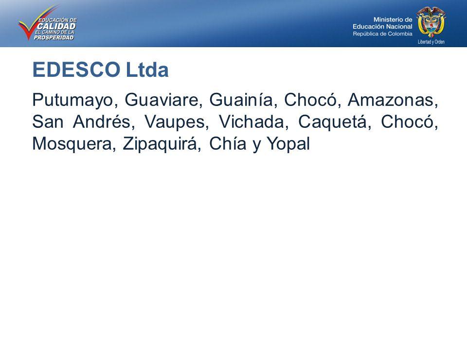 EDESCO Ltda Putumayo, Guaviare, Guainía, Chocó, Amazonas, San Andrés, Vaupes, Vichada, Caquetá, Chocó, Mosquera, Zipaquirá, Chía y Yopal