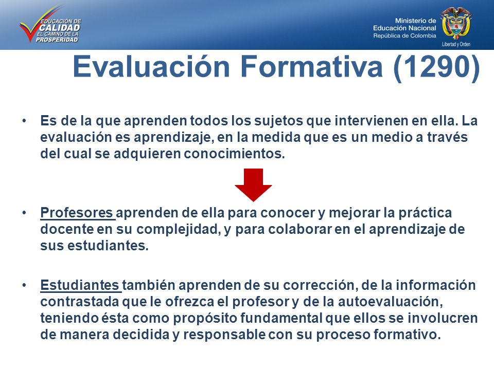 Evaluación Formativa (1290) Es de la que aprenden todos los sujetos que intervienen en ella.