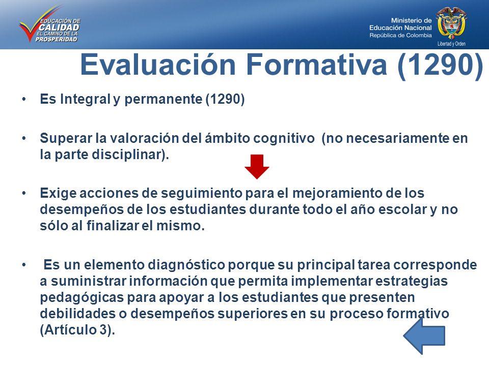 Evaluación Formativa (1290) Es Integral y permanente (1290) Superar la valoración del ámbito cognitivo (no necesariamente en la parte disciplinar).