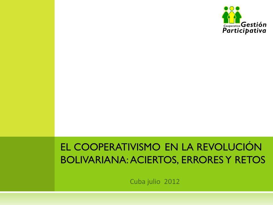 Cuba julio 2012 EL COOPERATIVISMO EN LA REVOLUCIÓN BOLIVARIANA: ACIERTOS, ERRORES Y RETOS