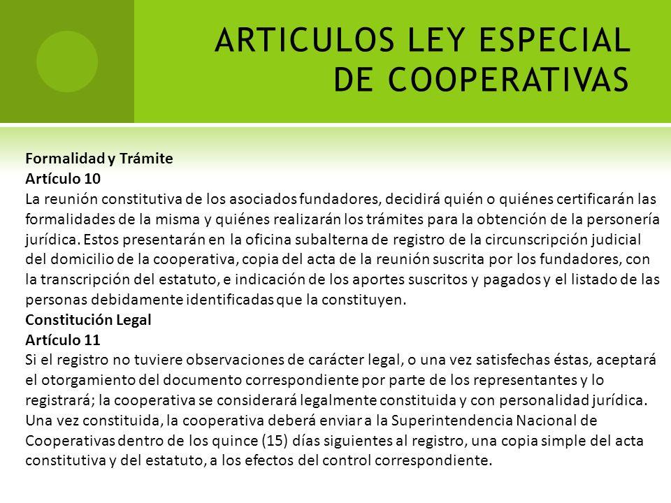 ARTICULOS LEY ESPECIAL DE COOPERATIVAS Acto Cooperativo Artículo 7 Son actos cooperativos los realizados entre las cooperativas y sus asociados o por