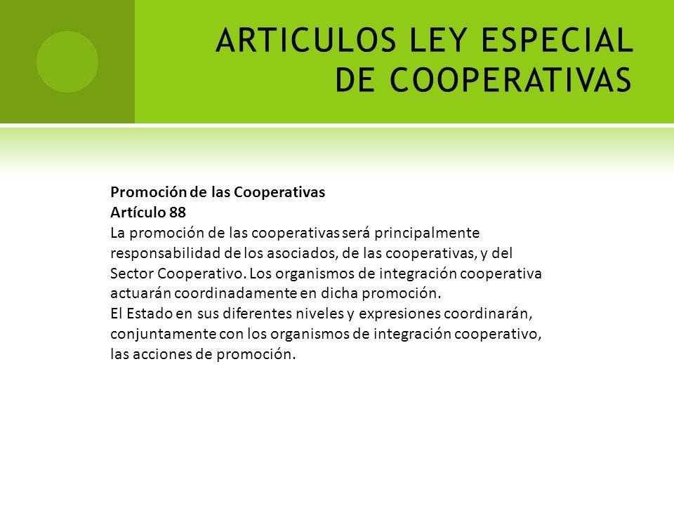 ARTICULOS LEY ESPECIAL DE COOPERATIVAS Regulaciones Artículo 34 El régimen de trabajo, sus normas disciplinarias, las formas de organización, de previ