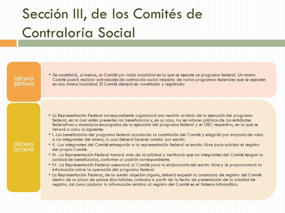 Sección III, de los Comités de Contraloría Social Se constituirá, al menos, un Comité por cada localidad en la que se ejecute un programa federal.