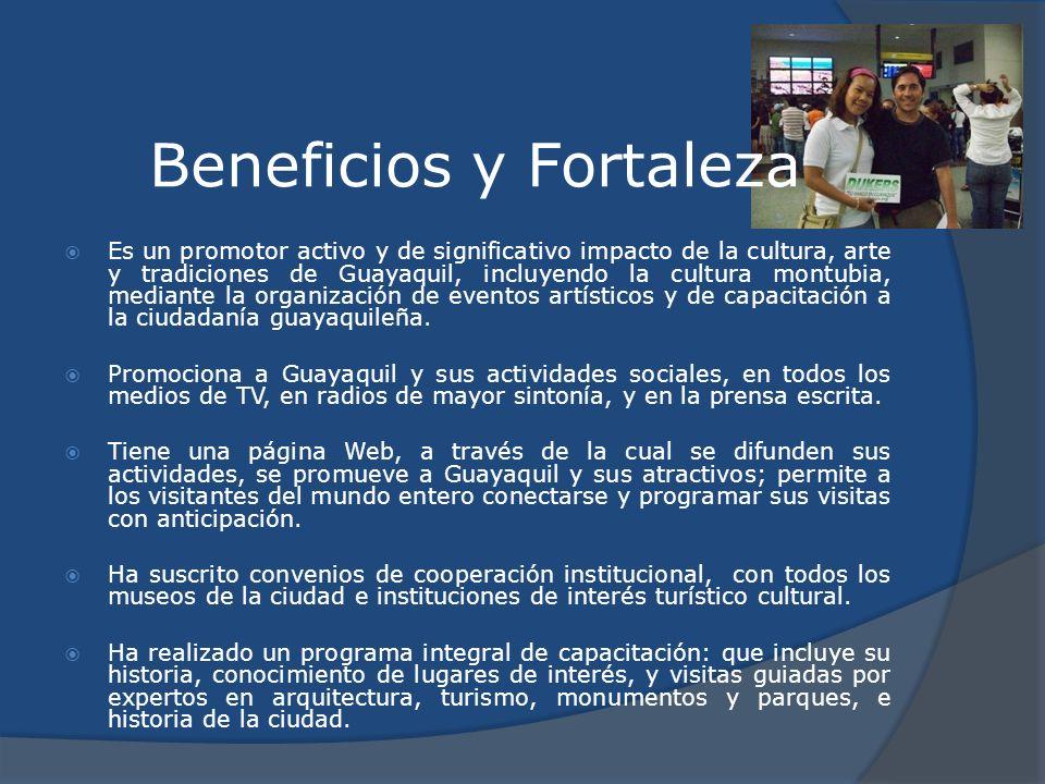 Beneficios y Fortaleza Es un promotor activo y de significativo impacto de la cultura, arte y tradiciones de Guayaquil, incluyendo la cultura montubia