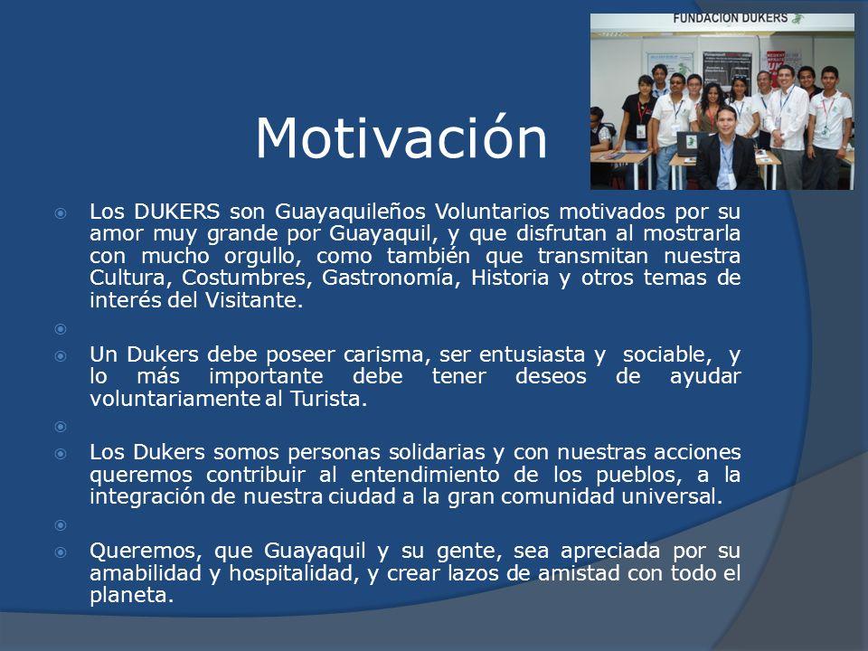 Motivación Los DUKERS son Guayaquileños Voluntarios motivados por su amor muy grande por Guayaquil, y que disfrutan al mostrarla con mucho orgullo, co