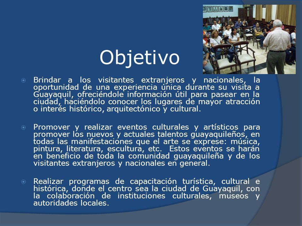 Objetivo Brindar a los visitantes extranjeros y nacionales, la oportunidad de una experiencia única durante su visita a Guayaquil, ofreciéndole inform