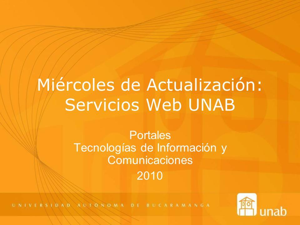 Miércoles de Actualización: Servicios Web UNAB Portales Tecnologías de Información y Comunicaciones 2010
