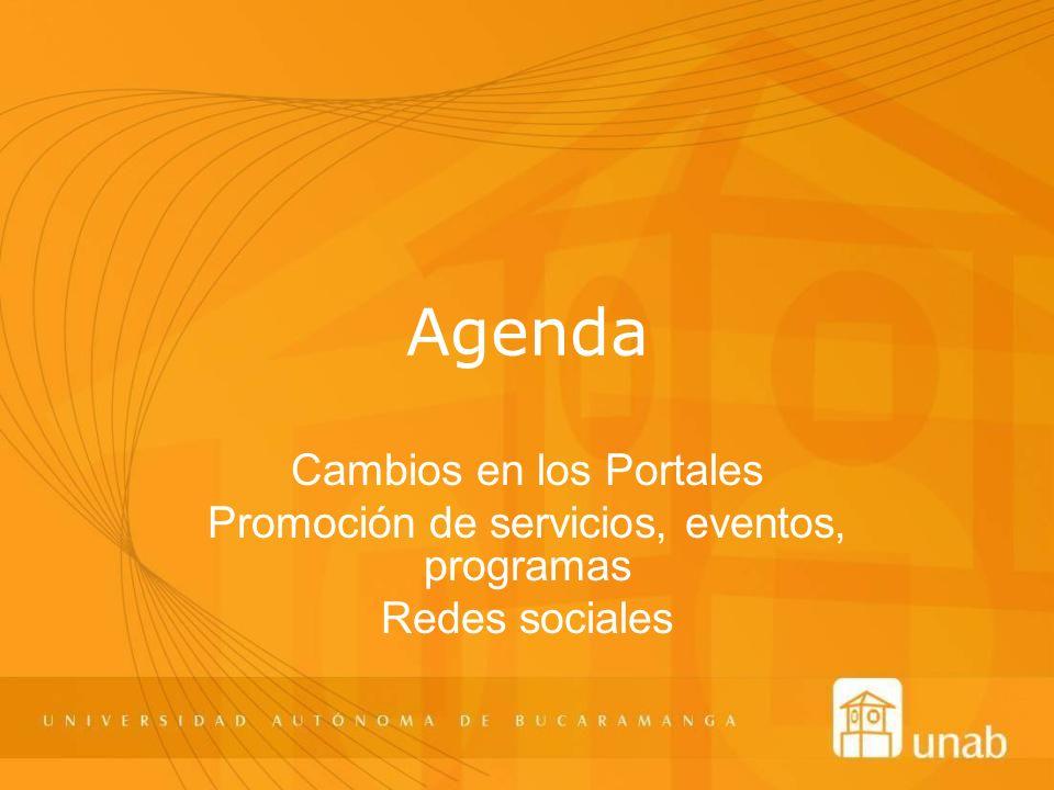 Agenda Cambios en los Portales Promoción de servicios, eventos, programas Redes sociales