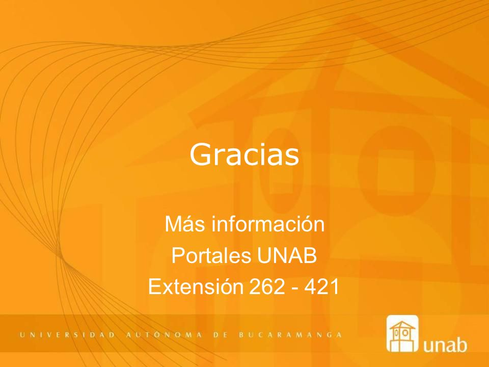 Gracias Más información Portales UNAB Extensión 262 - 421