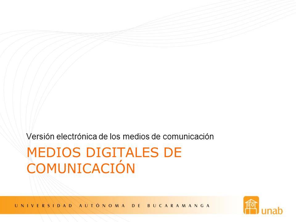 MEDIOS DIGITALES DE COMUNICACIÓN Versión electrónica de los medios de comunicación