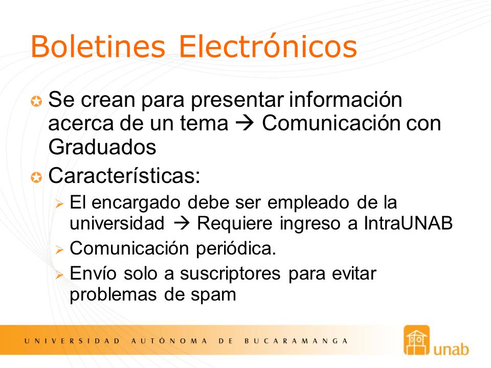 Boletines Electrónicos Se crean para presentar información acerca de un tema Comunicación con Graduados Características: El encargado debe ser emplead