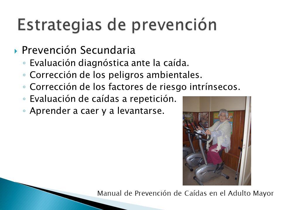 Prevención Secundaria Evaluación diagnóstica ante la caída. Corrección de los peligros ambientales. Corrección de los factores de riesgo intrínsecos.