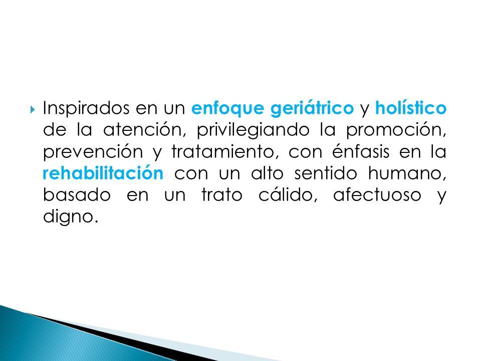 Inspirados en un enfoque geriátrico y holístico de la atención, privilegiando la promoción, prevención y tratamiento, con énfasis en la rehabilitación