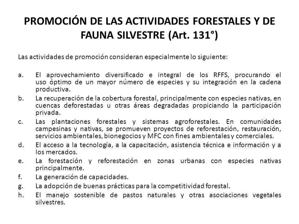PROMOCIÓN DE LAS ACTIVIDADES FORESTALES Y DE FAUNA SILVESTRE (Art. 131°) Las actividades de promoción consideran especialmente lo siguiente: a.El apro
