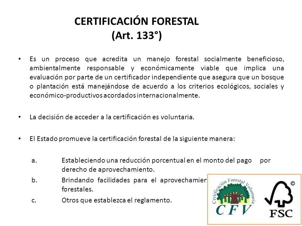 CERTIFICACIÓN FORESTAL (Art. 133°) Es un proceso que acredita un manejo forestal socialmente beneficioso, ambientalmente responsable y económicamente