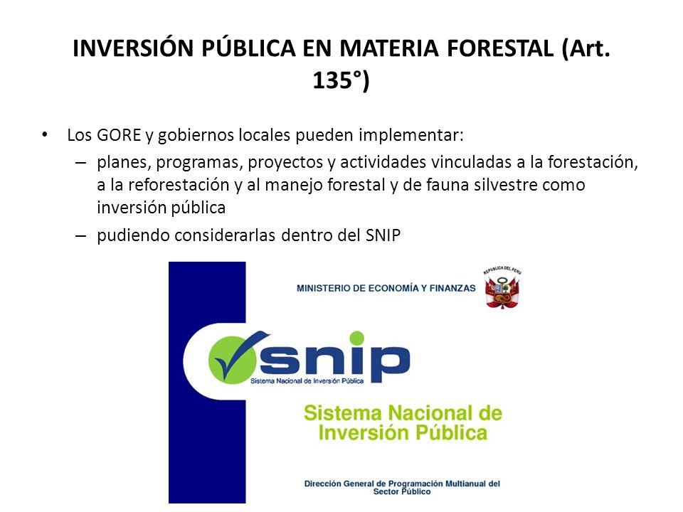 INVERSIÓN PÚBLICA EN MATERIA FORESTAL (Art. 135°) Los GORE y gobiernos locales pueden implementar: – planes, programas, proyectos y actividades vincul