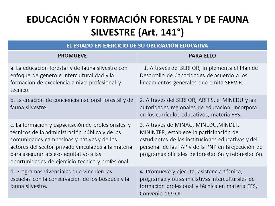 EDUCACIÓN Y FORMACIÓN FORESTAL Y DE FAUNA SILVESTRE (Art. 141°) EL ESTADO EN EJERCICIO DE SU OBLIGACIÓN EDUCATIVA PROMUEVEPARA ELLO a. La educación fo