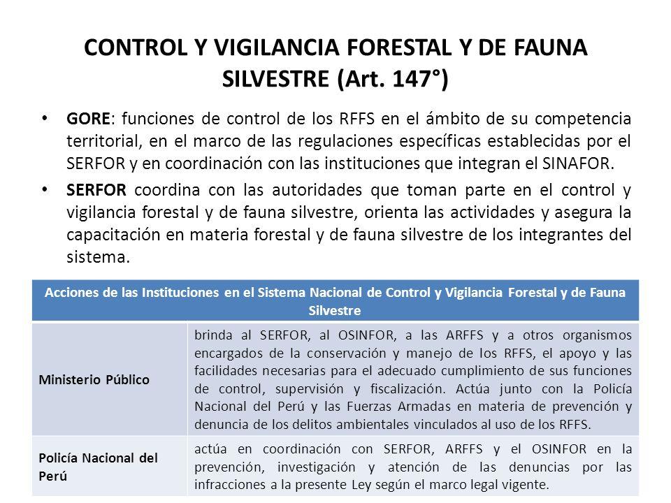 CONTROL Y VIGILANCIA FORESTAL Y DE FAUNA SILVESTRE (Art. 147°) GORE: funciones de control de los RFFS en el ámbito de su competencia territorial, en e