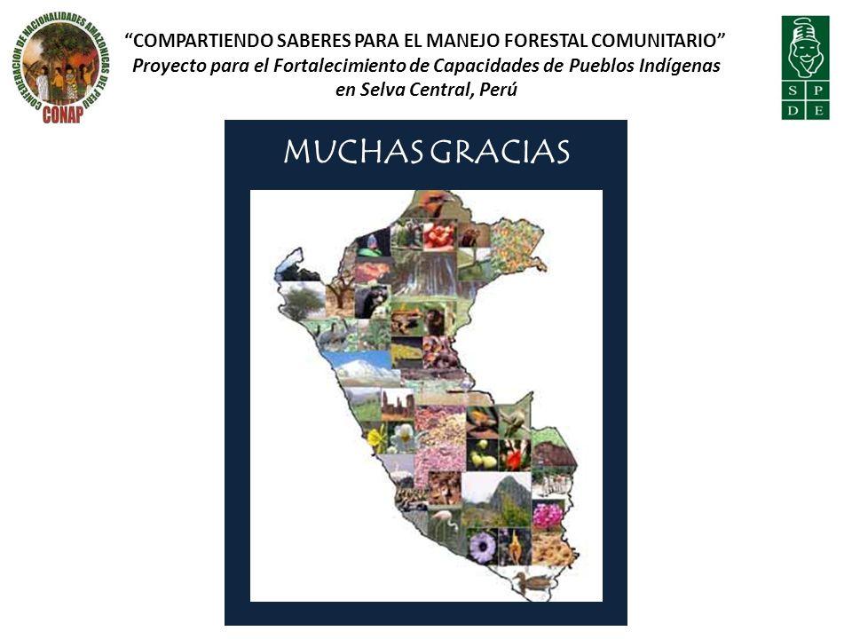 MUCHAS GRACIAS COMPARTIENDO SABERES PARA EL MANEJO FORESTAL COMUNITARIO Proyecto para el Fortalecimiento de Capacidades de Pueblos Indígenas en Selva