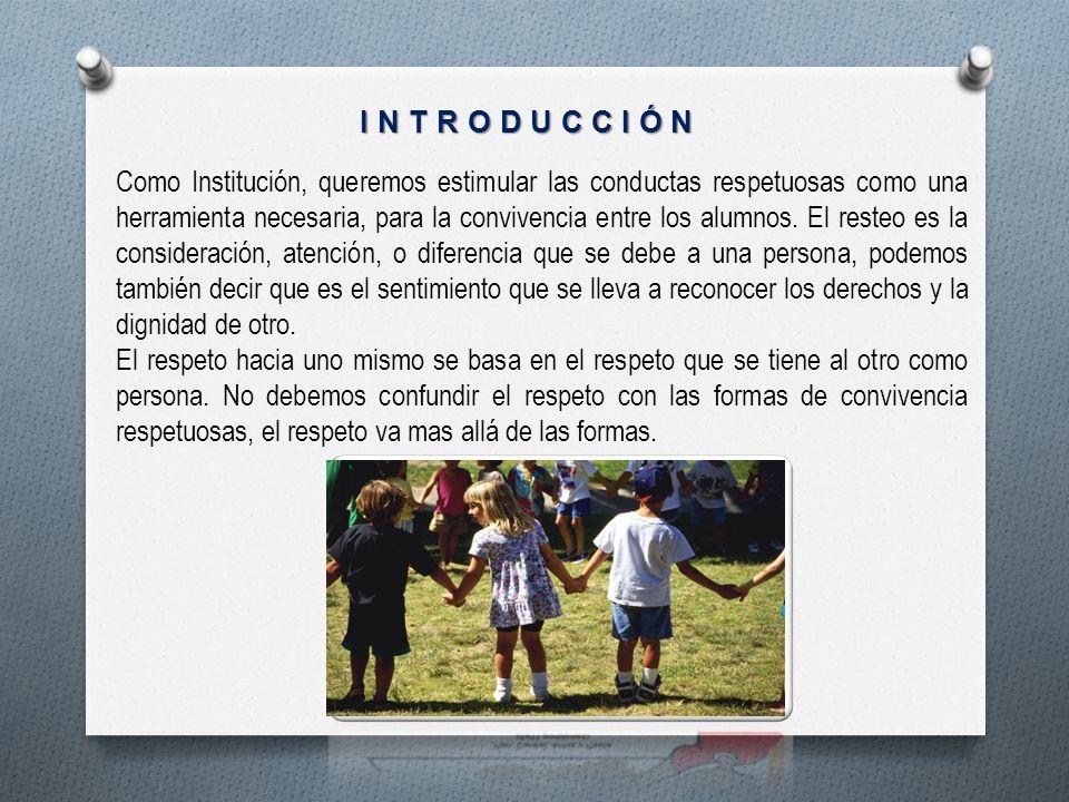 Como Institución, queremos estimular las conductas respetuosas como una herramienta necesaria, para la convivencia entre los alumnos. El resteo es la