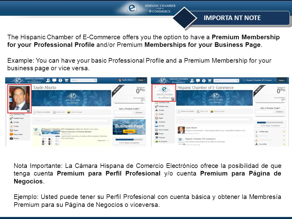 IMPORTA NT NOTE The Hispanic Chamber of E-Commerce offers you the option to have a Premium Membership for your Professional Profile and/or Premium Memberships for your Business Page.