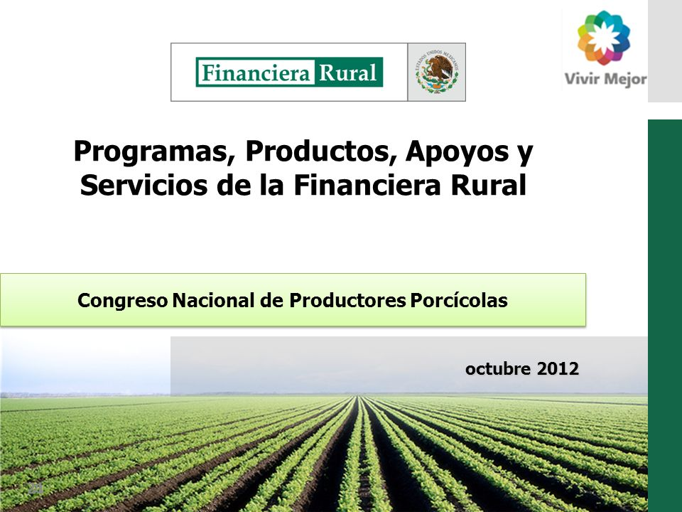 Congreso Nacional de Productores Porcícolas octubre 2012 21 Programas, Productos, Apoyos y Servicios de la Financiera Rural