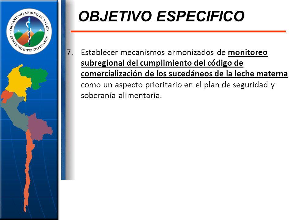 7. Establecer mecanismos armonizados de monitoreo subregional del cumplimiento del código de comercialización de los sucedáneos de la leche materna co
